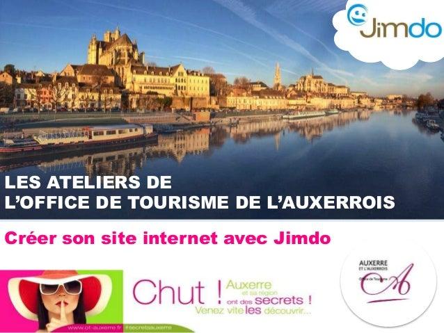 LES ATELIERS DE L'OFFICE DE TOURISME DE L'AUXERROIS Créer son site internet avec Jimdo