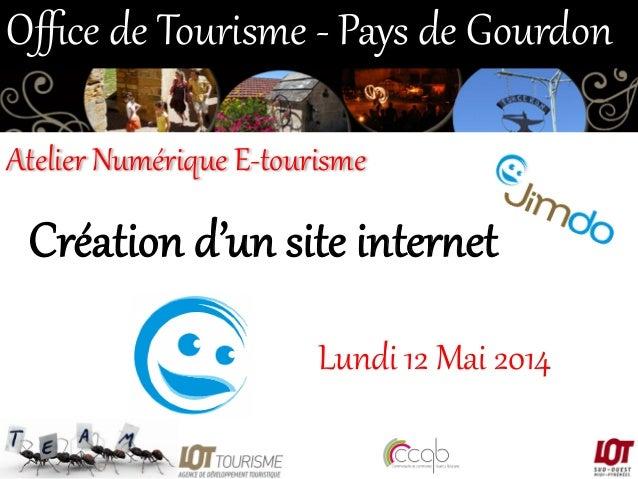 Création d'un site inter/et  Lundi 12 Mai 2014  Office de Tourisme -‐ Pays de Gourdon  Atelier Numérique E...