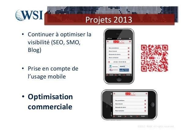 Projets2013• Continueràoptimiserla  visibilité(SEO,SMO,  Blog)• Priseencomptede  l'usagemobile• Optimisation...