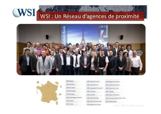 WSI:UnRéseaud'agencesdeproximité                            ©2012RAM.Allrightsreserved.