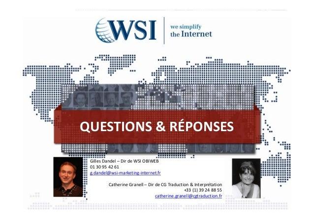 QUESTIONS&RÉPONSES Gilles Dandel – Dir de WSI OBIWEB 01 30 95 42 61 g.dandel@wsi‐marketing‐internet.fr         Catherine...