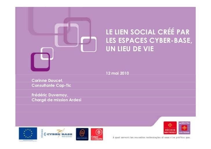 LE LIEN SOCIAL CRÉÉ PAR                           LES ESPACES CYBER-BASE,                           UN LIEU DE VIE        ...