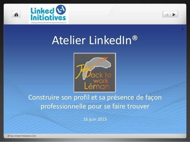 Atelier LinkedIn® Construire son profil et sa présence de façon professionnelle pour se faire trouver 16 juin 2015 1 @ by ...