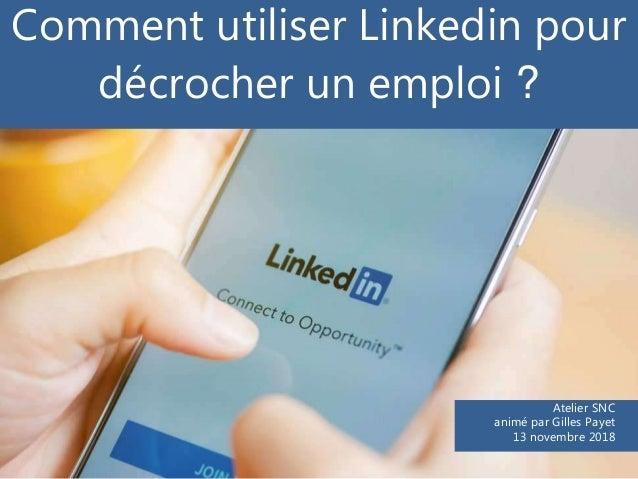 Comment utiliser Linkedin pour décrocher un emploi ? Atelier SNC animé par Gilles Payet 13 novembre 2018