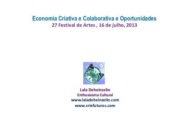 Lala Deheinzelin Enthusiasmo Cultural www.laladeheinzelin.com www.criefuturos.com Economia Criativa e Colaborativa e Oport...