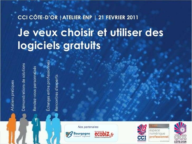 CCI CÔTE-D'OR |ATELIER ENP | 21 FEVRIER 2011<br />Je veux choisir et utiliser des logiciels gratuits<br />Nos partenaires<...