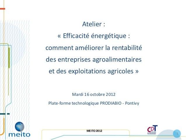 Atelier :     « Efficacité énergétique :comment améliorer la rentabilitédes entreprises agroalimentaires et des exploitati...