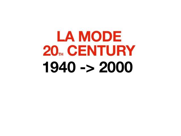 LA MODE 20TH CENTURY 1940 -> 2000