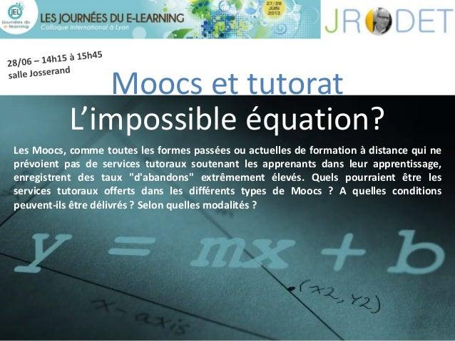 Moocs et tutorat L'impossible équation? Les Moocs, comme toutes les formes passées ou actuelles de formation à distance qu...