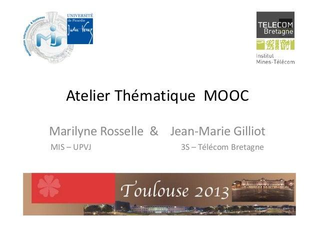 Atelier Thématique MOOCMarilyne Rosselle & Jean-Marie GilliotMIS – UPVJ 3S – Télécom Bretagne