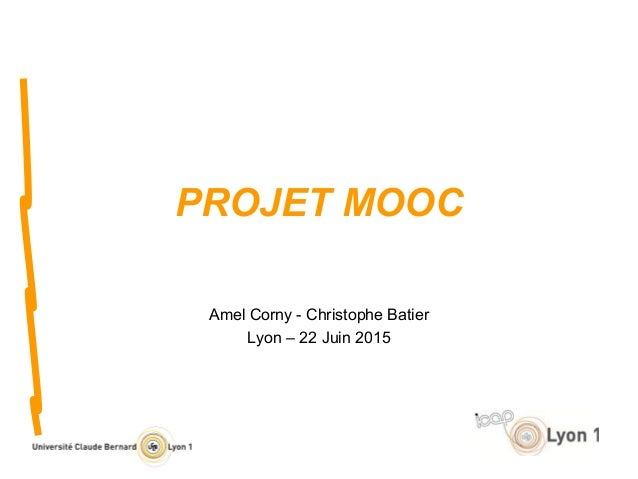 PROJET MOOC Amel Corny - Christophe Batier Lyon – 22 Juin 2015