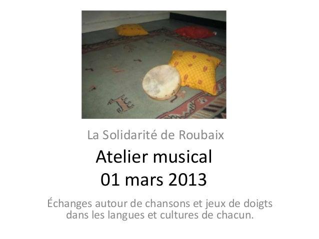 La Solidarité de Roubaix         Atelier musical         01 mars 2013Échanges autour de chansons et jeux de doigts   dans ...