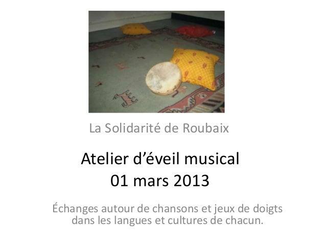 La Solidarité de Roubaix     Atelier d'éveil musical         01 mars 2013Échanges autour de chansons et jeux de doigts   d...