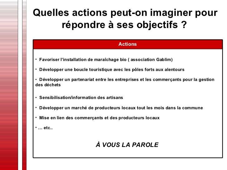 Quelles actions peut-on imaginer pour répondre à ses objectifs ?   <ul><li>Favoriser l'installation de maraîchage bio ( as...