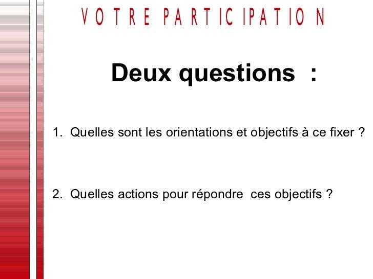 Deux questions  : 1.  Quelles sont les orientations et objectifs à ce fixer ? 2.  Quelles actions pour répondre  ces objec...