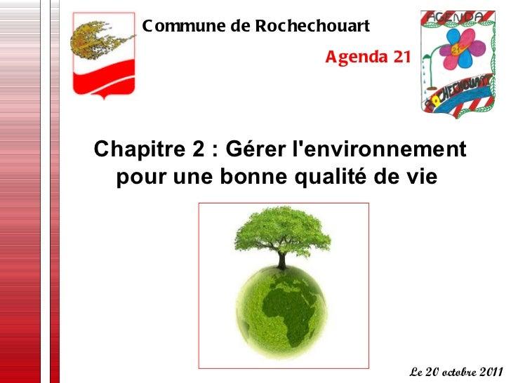 Chapitre 2 : Gérer l'environnement pour une bonne qualité de vie   Commune de Rochechouart  Agenda 21 Le 20 octobre 2011