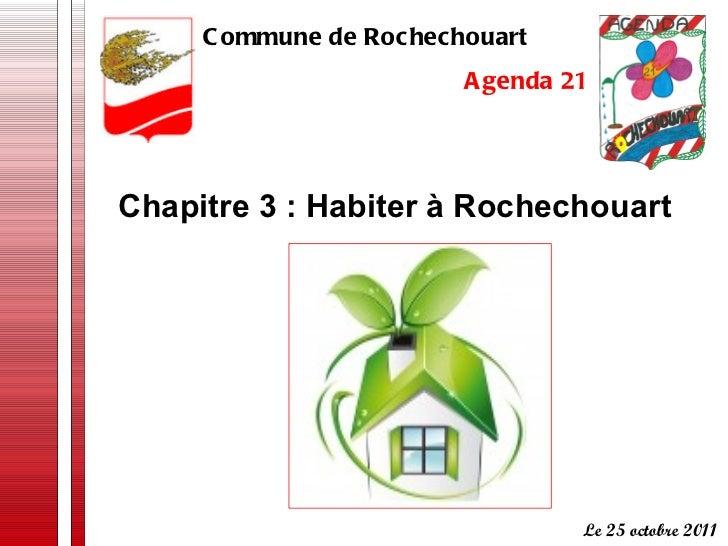 Chapitre 3 : Habiter à Rochechouart   Commune de Rochechouart  Agenda 21 Le 25 octobre 2011
