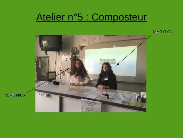 Atelier n°5 : Composteur VERONICAVERONICA MARYLOUMARYLOU