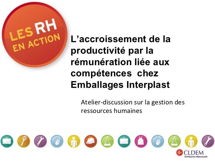 L'accroissement de la productivité par la rémunération liée aux compétences chez Emballages Interplast Atelier-discussion...