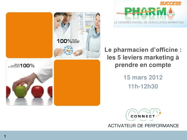 Le pharmacien d'officine :     les 5 leviers marketing à        prendre en compte          15 mars 2012           11h-12h3...