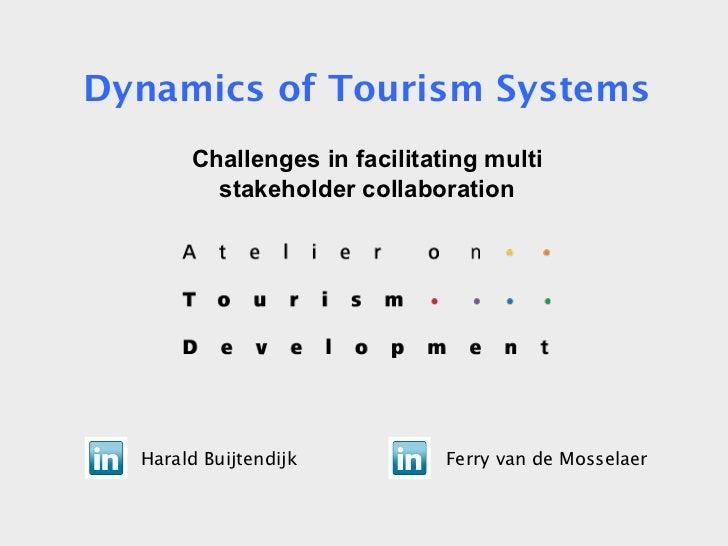 Harald Buijtendijk Ferry van de Mosselaer Dynamics of Tourism Systems Challenges in facilitating multi stakeholder collabo...