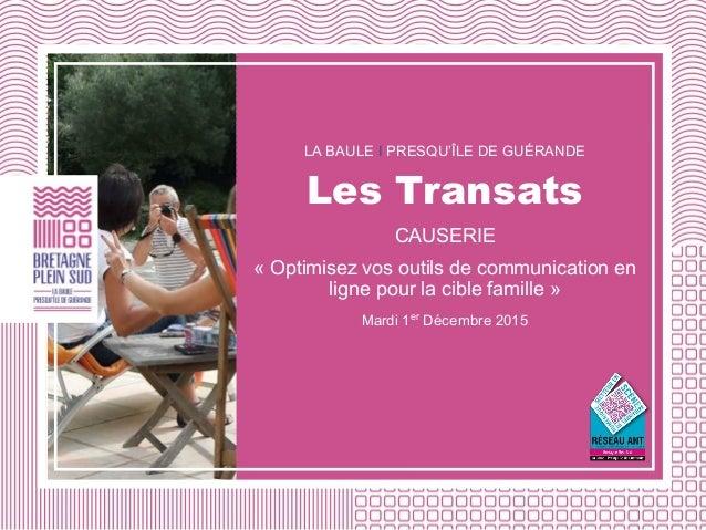 LA BAULE I PRESQU'ÎLE DE GUÉRANDE Les Transats CAUSERIE « Optimisez vos outils de communication en ligne pour la cible fam...