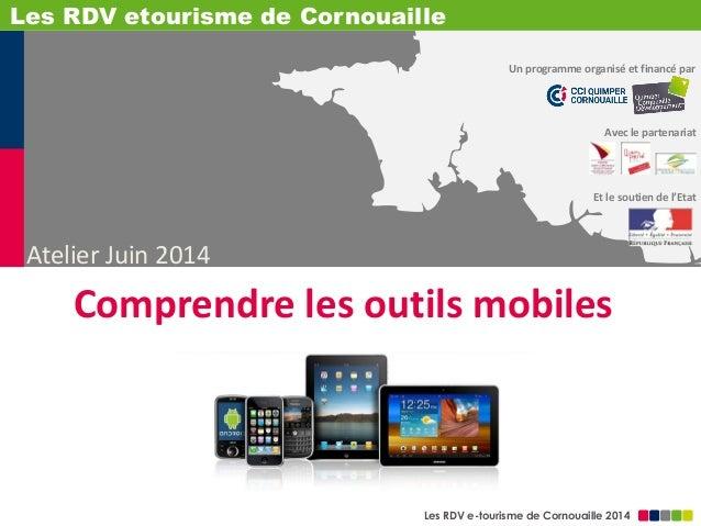 Les RDV e-tourisme de Cornouaille 2014 Et le soutien de l'Etat Un programme organisé et financé par Avec le partenariat At...