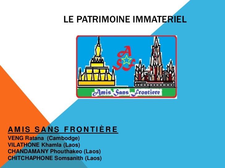 LE PATRIMOINE IMMATERIELAMIS SANS FRONTIÈREVENG Ratana (Cambodge)VILATHONE Khamla (Laos)CHANDAMANY Phouthakeo (Laos)CHITCH...