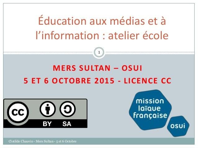 MERS SULTAN – OSUI 5 ET 6 OCTOBRE 2015 - LICENCE CC Clotilde Chauvin - Mers Sultan - 5 et 6 Octobre 2015 1 Éducation aux m...