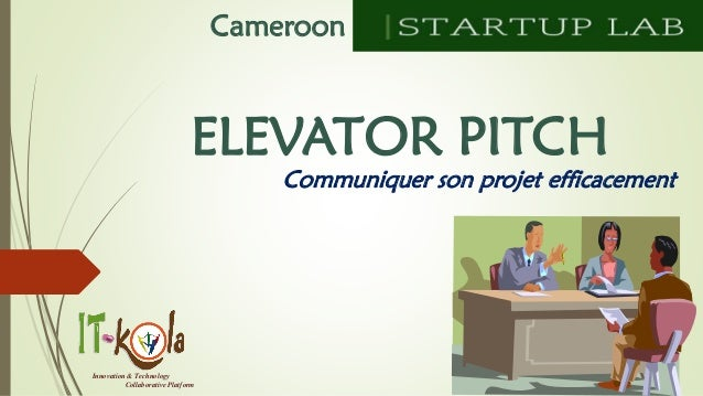 Innovation & Technology  Collaborative Platform  Cameroon  ELEVATOR PITCH  Communiquersonprojetefficacement