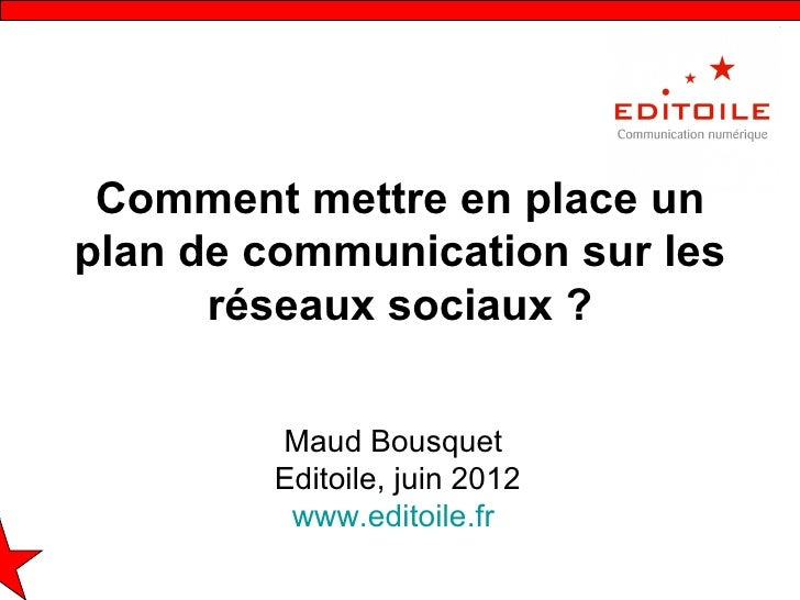 Comment mettre en place unplan de communication sur les      réseaux sociaux ?        Maud Bousquet        Editoile, juin ...
