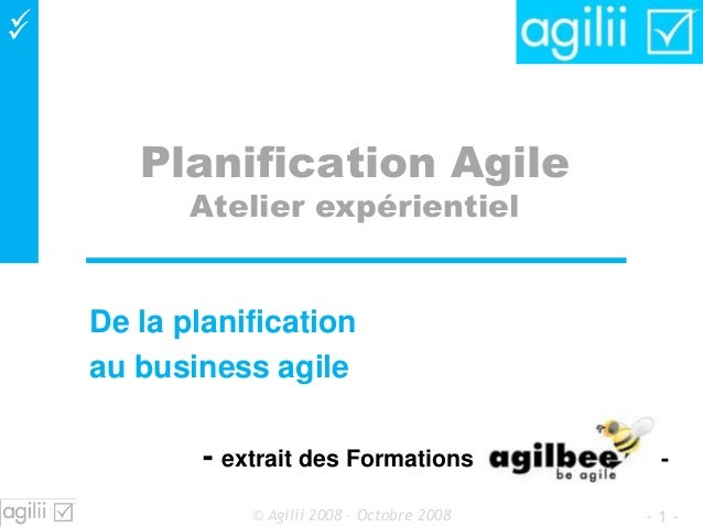  Planification Agile Atelier expérientiel De la planification au business agile - extrait des Formations - - 1 -© Agilii...