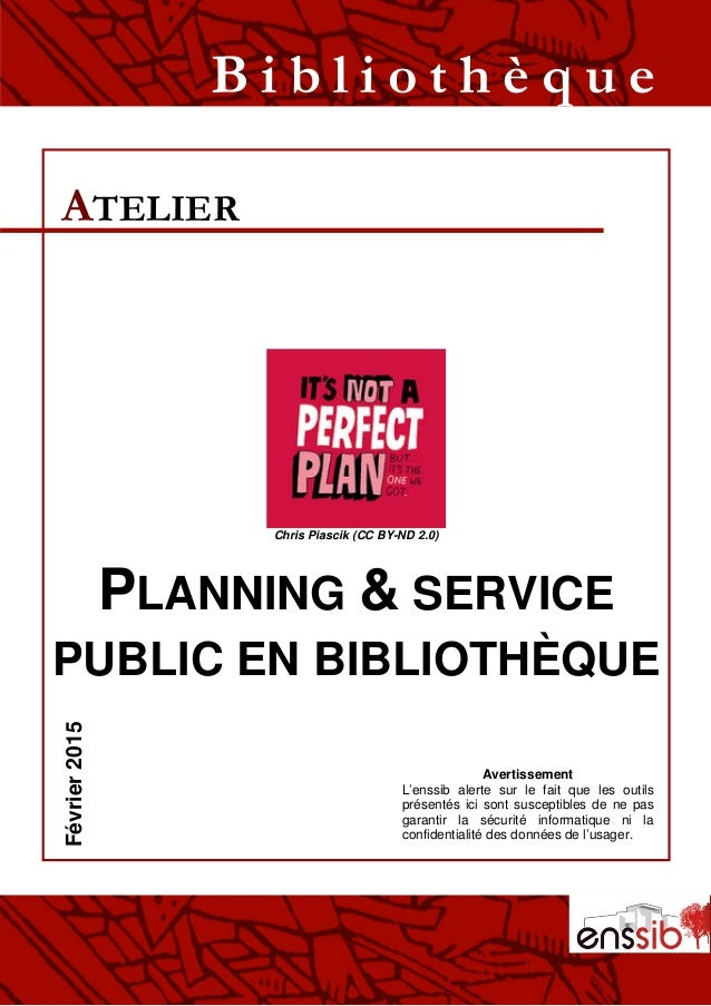 Chris Piascik (CC BY-ND 2.0) PLANNING & SERVICE PUBLIC EN BIBLIOTHÈQUE ATELIER B i b l i o t h è q u eFévrier2015 Avertiss...