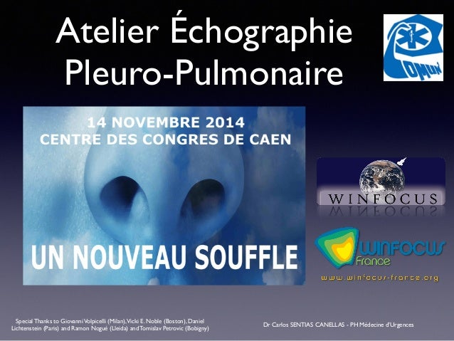 Atelier Échographie  Pleuro-Pulmonaire  Dr Carlos SENTIAS Special Thanks to Giovanni Volpicelli (Milan), Vicki E. Noble (B...