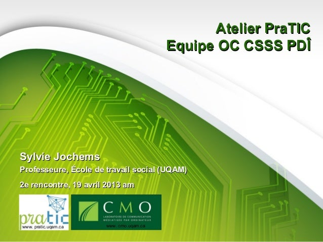 Atelier PraTIC                                         Equipe OC CSSS PDÎSylvie JochemsProfesseure, École de travail socia...