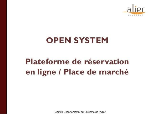Comité Départemental du Tourisme de l'Allier OPEN SYSTEM Plateforme de réservation en ligne / Place de marché