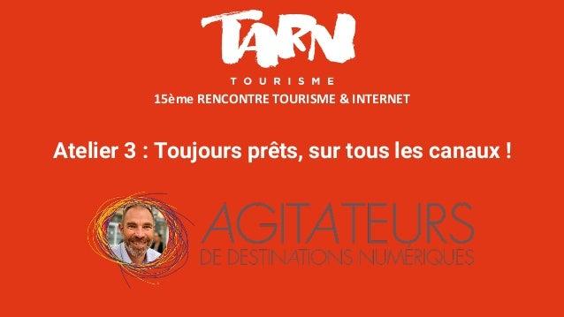 15èmeRENCONTRETOURISME&INTERNET-#ETTARN–CAPDÉCOUVERTE–01/02/2018 15èmeRENCONTRETOURISME&INTERNET Atelier ...