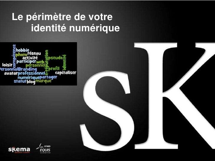 Le périmètre de votre <br />identité numérique<br />