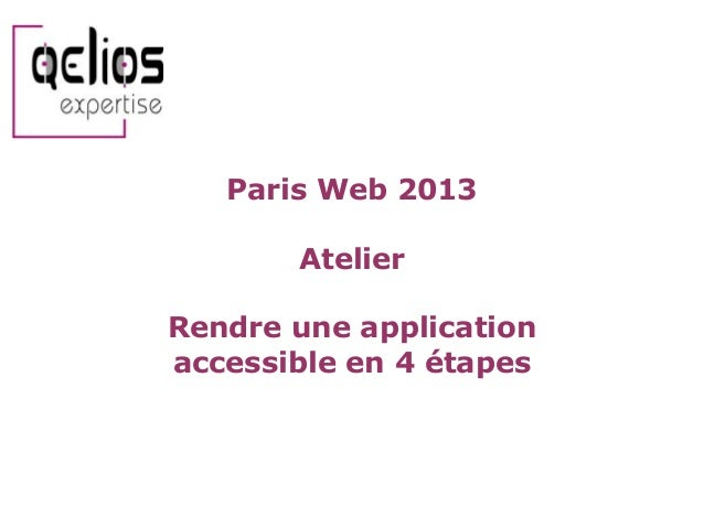 Paris Web 2013  Atelier Rendre une application accessible en 4 étapes
