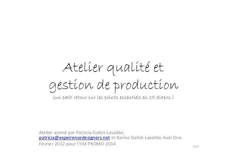 Atelier qualité et    gestion de production      (un petit retour sur les points essentiels en 15 diapos.)Atelier animé pa...