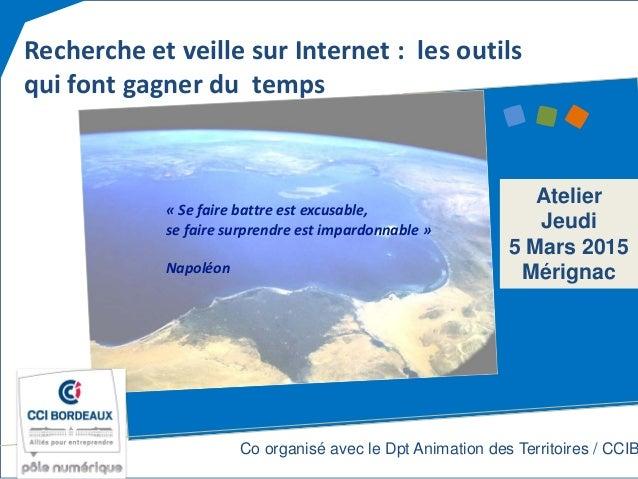 Recherche et veille sur Internet : les outils qui font gagner du temps Atelier Jeudi 5 Mars 2015 Mérignac « Se faire battr...