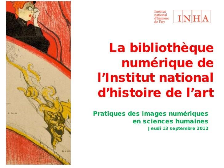 La bibliothèque     numérique de l'Institut national d'histoire de l'artPratiques des images numériques           en scien...