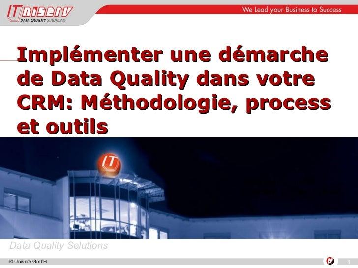 Implémenter une démarche de Data Quality dans votre CRM: Méthodologie, process et outils Jean-Marc Leclère Directeur Unise...
