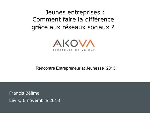 Jeunes entreprises : Comment faire la différence grâce aux réseaux sociaux ?  Rencontre Entrepreneuriat Jeunesse 2013  Fra...