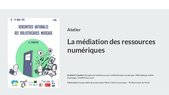 Atelier La médiation des ressources numériques Nathalie Castinel (chargée de collections pour la bibliothèque numérique, M...