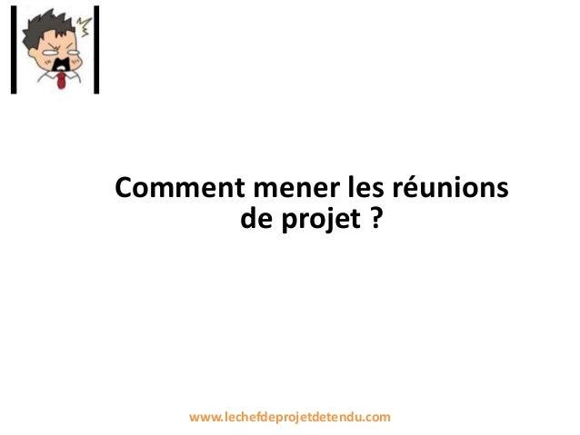 Comment mener les réunions de projet ? www.lechefdeprojetdetendu.com