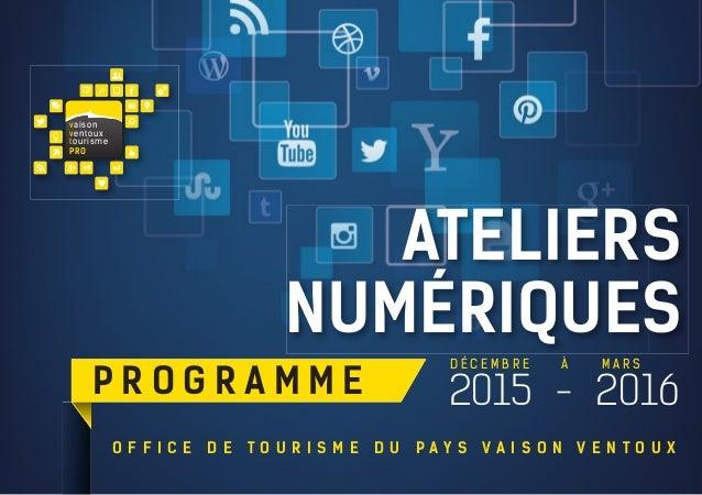 2015 - 2016 AtelieRS nuMÉRiqueS vaison ventoux tourisme PRO p R o g R A M M e o f f i C e d e t o u R i S M e d u p A Y S ...