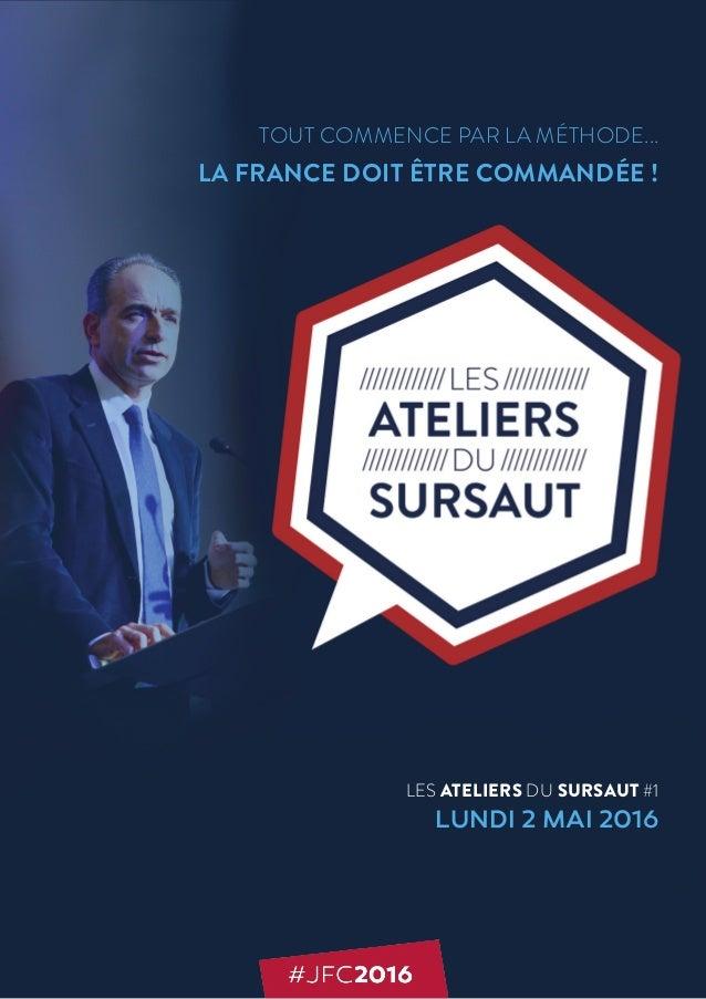 TOUT COMMENCE PAR LA MÉTHODE... LA FRANCE DOIT ÊTRE COMMANDÉE ! LES ATELIERS DU SURSAUT #1 LUNDI 2 MAI 2016