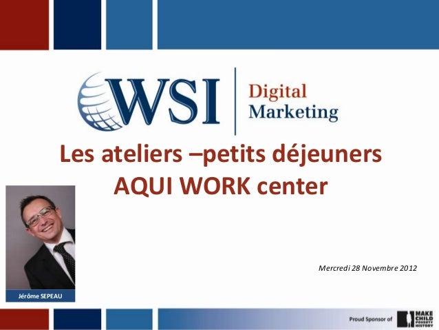 Les ateliers –petits déjeuners                 AQUI WORK center                                    Mercredi 28 Novembre 20...