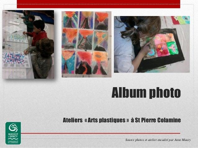 Album photoAteliers « Arts plastiques » à St Pierre Colamine                         Source photos et atelier encadré par ...